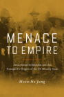 Menace to Empire: Anticolonial Solidarities and the Transpacific Origins of the US Security State (American Crossroads #63) Cover Image