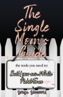 The Single Mom's Guide: The Tools You Need to Build Your Own White Picket Fence Cover Image