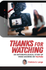 Thanks for Watching: An Anthropological Study of Video Sharing on YouTube Cover Image