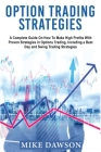 Option Trading Strategies: A Complete Guide On How To Make High Profits With Proven Strategies in Options Trading, Including a Best Day and Swing Cover Image