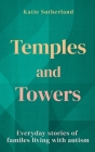 Temples and Towers: Everyday stories of families living with autism Cover Image