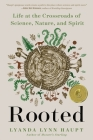 Rooted: Life at the Crossroads of Science, Nature, and Spirit Cover Image