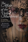 The Affair of the Veiled Murderess: An Antebellum Scandal and Mystery Cover Image