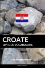 Livre de vocabulaire croate: Une approche thématique Cover Image