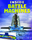 Inside Battle Machines: Tanks, Planes, Submarines and Battleships - The Complete Guide to What's Inside These Awesome Machines Cover Image