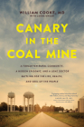 Canary in the Coal Mine: A Forgotten Rural Community, a Hidden Epidemic, and a Lone Doctor Battling for the Life, Health, and Soul of the Peopl Cover Image