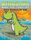 Dinosaur Coloring Book For Toddlers: Scary Dinosaurs For Kids Cover Image