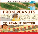 From Peanuts to Peanut Butter (Who Made My Lunch?) Cover Image