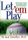 Let 'em Play: What Parents, Coaches & Kids Need to Know about Youth Baseball Cover Image