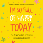 I'm So Full of Happy Today: The Hygge Wisdom of Children Cover Image