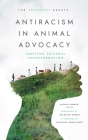 Antiracism in Animal Advocacy: Igniting Cultural Transformation Cover Image