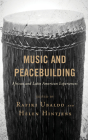 Music and Peacebuilding: African and Latin American Experiences Cover Image