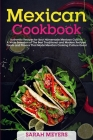 Mexican Cookbook: Authentic Recipes for Your Homemade Mexican Cuisine. A Wide Selection of The Best Traditional and Modern Recipes, Food Cover Image