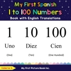 My First Spanish 1 to 100 Numbers Book with English Translations: Bilingual Early Learning & Easy Teaching Spanish Books for Kids Cover Image