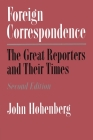 Foreign Correspondence: The Great Reporters and Their Times, Second Edition (Valley of Oaxaca; 10; Memoirs of the) Cover Image