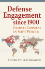 Defense Engagement Since 1900: Global Lessons in Soft Power Cover Image
