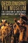 Decolonising the Museum: The Curation of Indigenous Contemporary Art in Brazil Cover Image