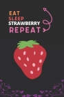 Eat Sleep Strawberry Repeat: Best Gift for Strawberry Lovers, 6 x 9 in, 110 pages book for Girl, boys, kids, school, students Cover Image