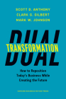 Dual Transformation: How to Reposition Today's Business While Creating the Future Cover Image