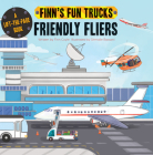 Friendly Fliers: A Lift-The-Page Book (Finn's Fun Trucks) Cover Image