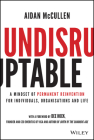 Undisruptable: A Mindset of Permanent Reinvention for Individuals, Organisations and Life Cover Image