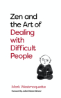 Zen and the Art of Dealing with Difficult People: How to Learn from your Troublesome Buddhas Cover Image
