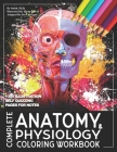 Complete Anatomy And Physiology Coloring Workbook: A Complete Study Guide ! Cover Image