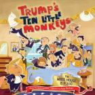 Trump's Ten Little Monkeys: The White House Is a Zoo Cover Image