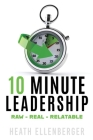 10 Minute Leadership: Raw*Real*Relatable Cover Image