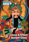 Cause & Effect: Ancient China (Cause & Effect: Ancient Civilizations) Cover Image