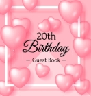 20th Birthday Guest Book: Pink Loved Balloons Hearts Theme, Best Wishes from Family and Friends to Write in, Guests Sign in for Party, Gift Log, Cover Image