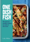 One Dish Fish: Quick and Simple Recipes to Cook in the Oven Cover Image