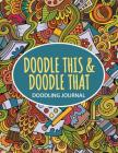 Doodle This, Doodle That: Doodling Journal! Cover Image