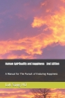 Human Spirituality and Happiness 2nd Edition: A Manual for The Pursuit of Enduring Happiness Cover Image