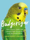 Budgerigar: How a Brave, Chatty and Colourful Little Aussie Bird Stole the World's Heart Cover Image