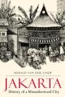 Jakarta: History of a Misunderstood City Cover Image