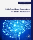 5g Iot and Edge Computing for Smart Healthcare (Intelligent Data-Centric Systems: Sensor Collected Intellige) Cover Image