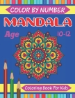Mandala Color By Number Coloring Book For Kids Age 10-12: Kids Color by number Coloring Book Featuring Beautiful Intricate Mandalas Designed for Stres Cover Image
