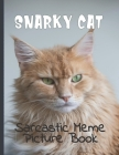 Snarky Cat Picture Book: Fun Gag Gift For Cat Lovers with Adult Humor Full Color Funny Sarcastic Memes Cover Image
