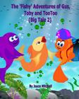 The 'Fishy' Adventures of Gus, Toby and TooToo: Big Tale 2 Cover Image