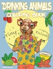 Drinking Animals Coloring Book with Cocktail Recipes: Cheer Up Coloring Book with Alcohol Cocktail Recipe and Funny Quotes - Great Gift for Party Love Cover Image