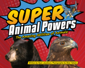 Super Animal Powers: The Amazing Abilities of Animals (Wildlife Picture Books) Cover Image
