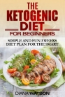 Ketogenic Diet: Simple and Fun 3 Weeks Diet Plan For the Smart Cover Image
