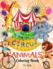Circus Animals Coloring Book for Kids: Fun Circus Animals Coloring Book For KidsI Learn and Fun Big Images - For Kids - Stimulate CreativityI Boys and Cover Image