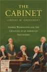The Cabinet: George Washington and the Creation of an American Institution Cover Image