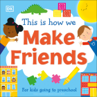 This Is How We Make Friends: For Little Kids Going to Big School Cover Image
