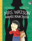 Mrs. Watson Wants Your Teeth Cover Image
