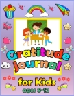 Gratitude Journal For Kids Ages 8-12: A Journal to Teach Kids to Practice Gratitude and Mindfulness. To Practice the Attitude of Gratitude in a Creati Cover Image