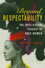 Beyond Respectability: The Intellectual Thought of Race Women Cover Image
