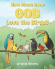 How Much Does God Love the Birds? Cover Image